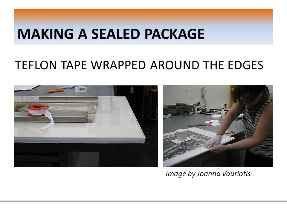 MAKING A SEALED PACKAGE TEFLON TAPE WRAPPED AROUND THE EDGES Image by Joanna Vouriotis