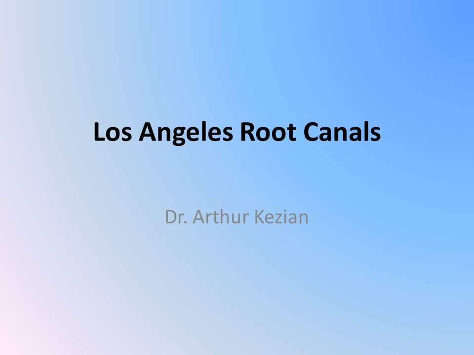 Los Angeles Root Canals Dr. Arthur Kezian