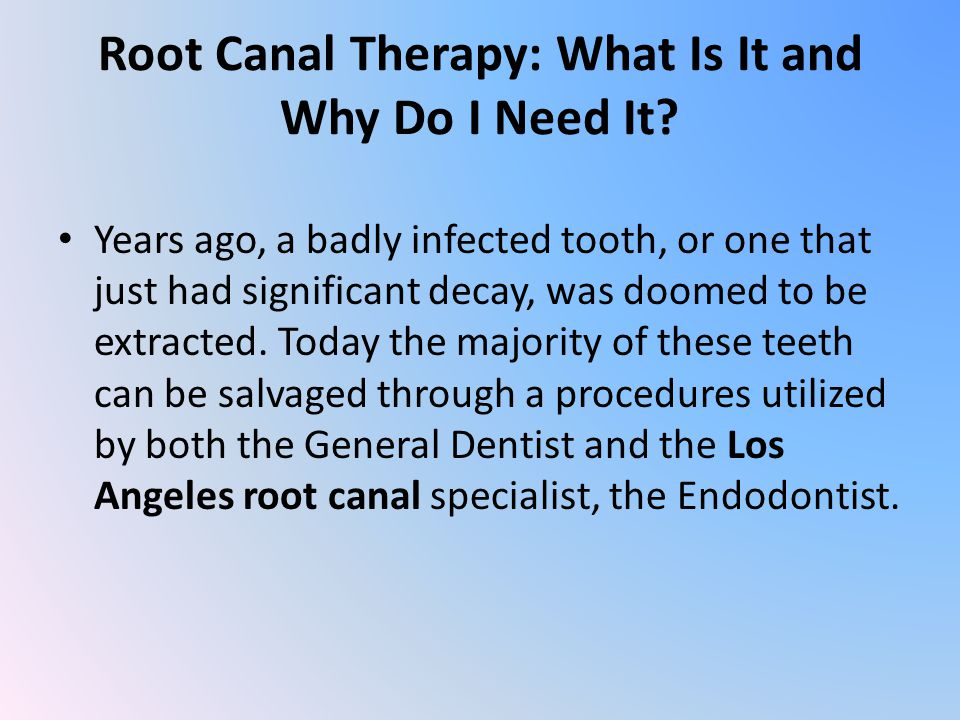 Root Canal Therapy: What Is It and Why Do I Need It.