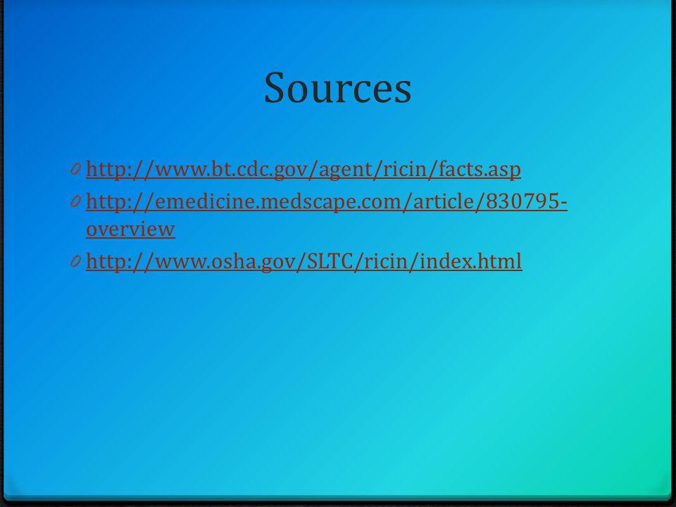 Sources 0 http://www.bt.cdc.gov/agent/ricin/facts.asp http://www.bt.cdc.gov/agent/ricin/facts.asp 0 http://emedicine.medscape.com/article/830795- overview http://emedicine.medscape.com/article/830795- overview 0 http://www.osha.gov/SLTC/ricin/index.html http://www.osha.gov/SLTC/ricin/index.html