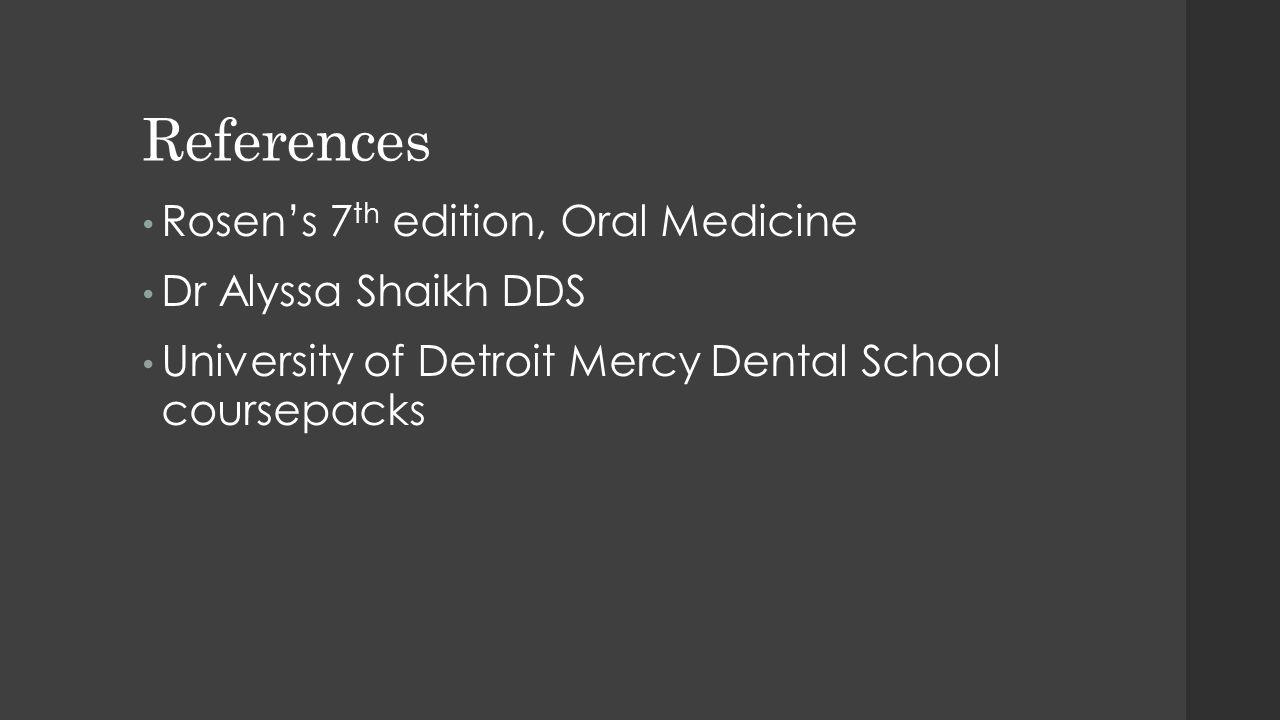 References Rosen's 7 th edition, Oral Medicine Dr Alyssa Shaikh DDS University of Detroit Mercy Dental School coursepacks