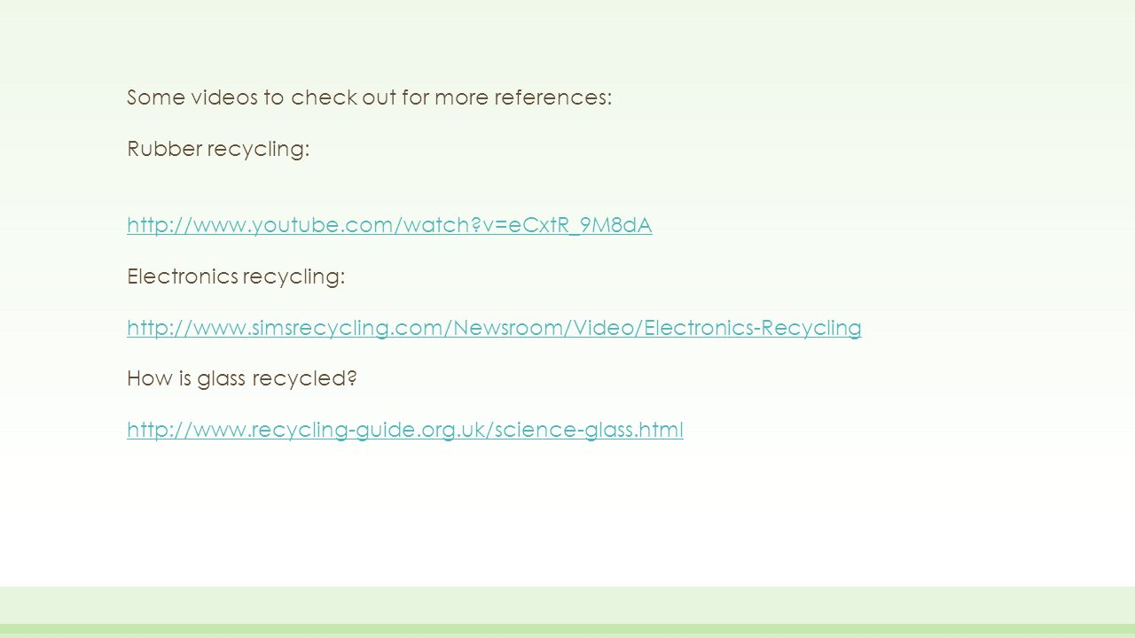 Some videos to check out for more references: Rubber recycling: http://www.youtube.com/watch?v=eCxtR_9M8dA Electronics recycling: http://www.simsrecyc