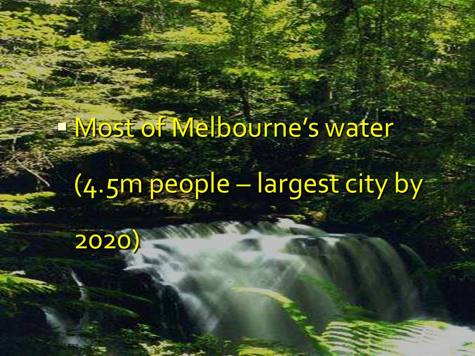  Most of Melbourne's water (4.5m people – largest city by 2020)