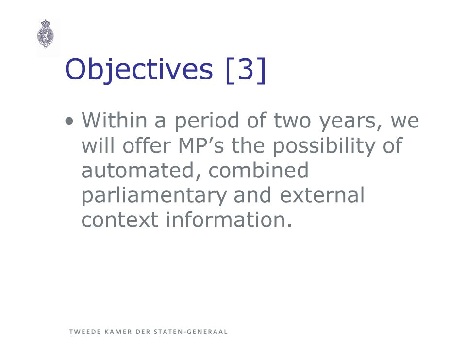 Objectives [3] Within a period of two years, we will offer MP's the possibility of automated, combined parliamentary and external context information.
