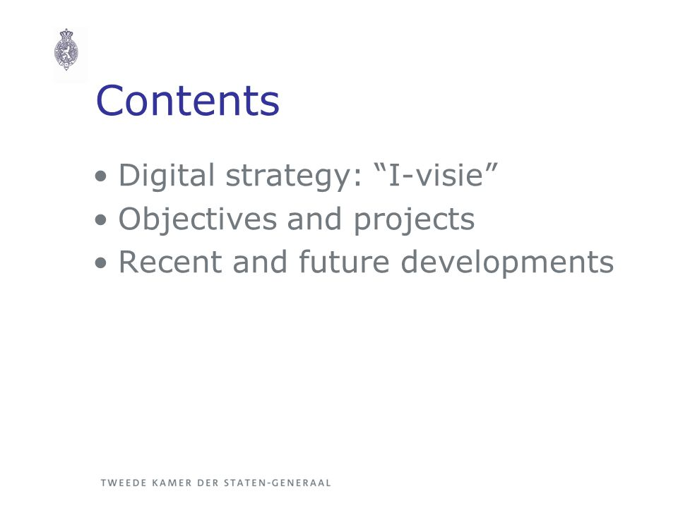 Contents Digital strategy: I-visie Objectives and projects Recent and future developments