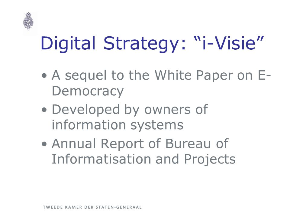 Digital Strategy: i-Visie A sequel to the White Paper on E- Democracy Developed by owners of information systems Annual Report of Bureau of Informatisation and Projects