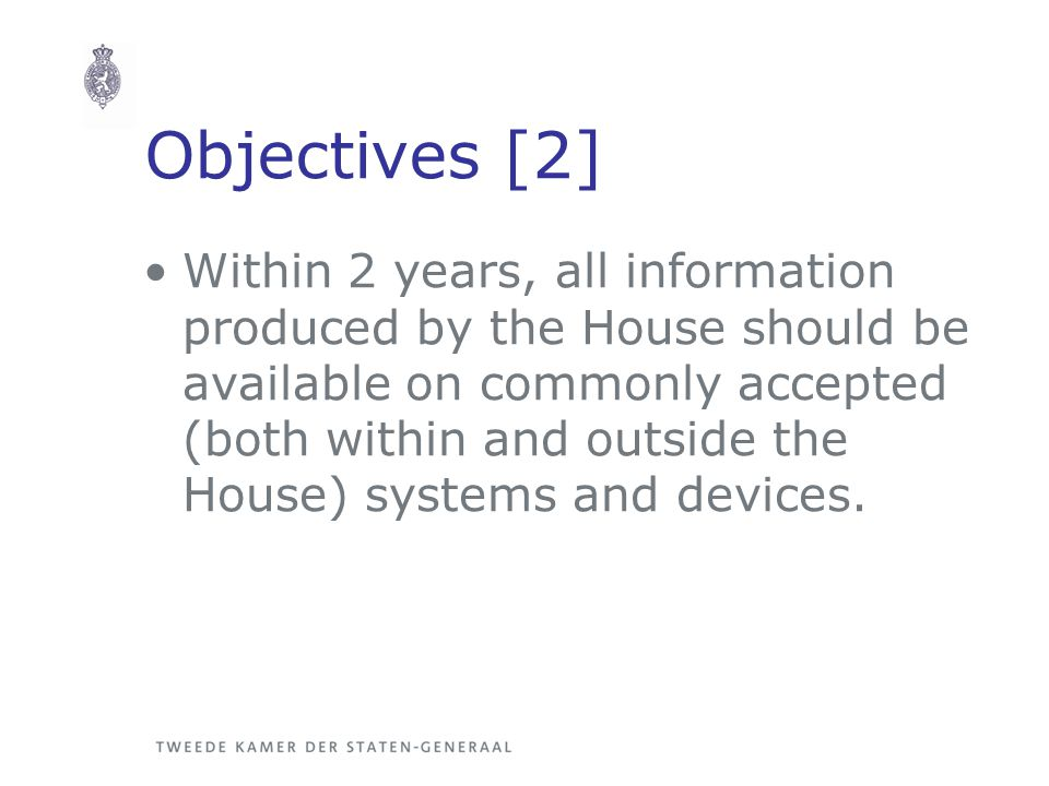 Objectives [2] Within 2 years, all information produced by the House should be available on commonly accepted (both within and outside the House) syst