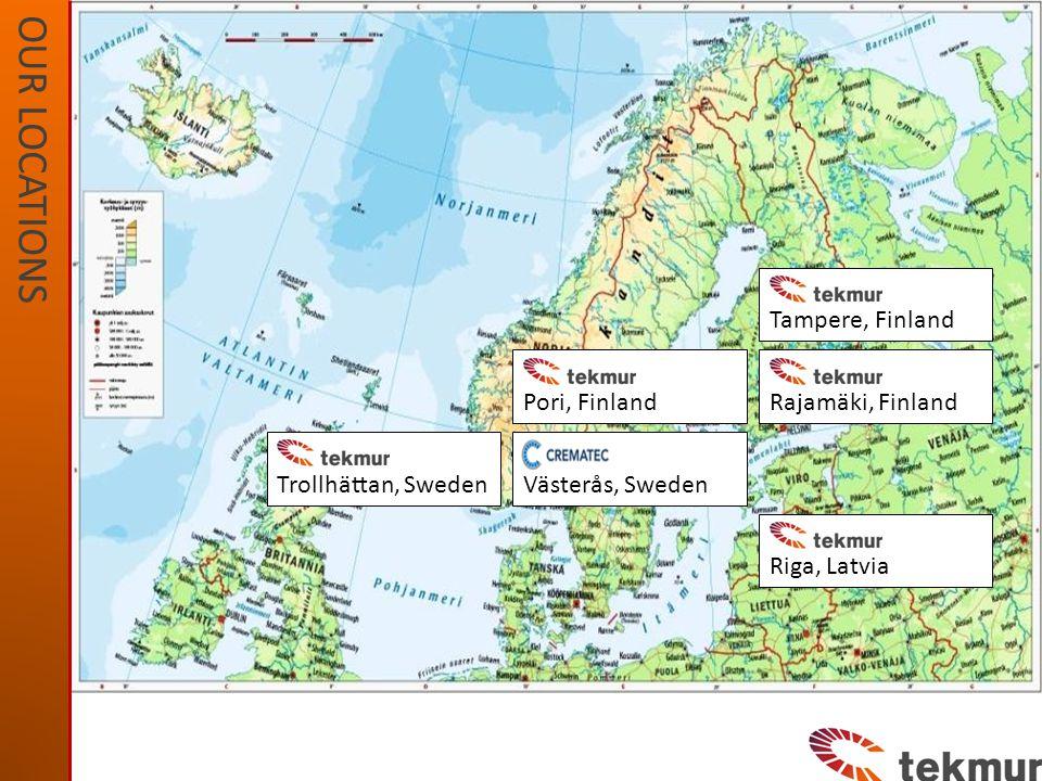 OUR LOCATIONS Trollhättan, Sweden Pori, FinlandRajamäki, Finland Riga, Latvia Tampere, Finland Västerås, Sweden