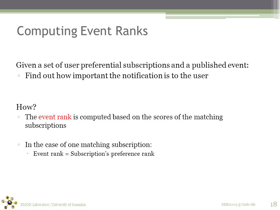 DEBS2009 @ Nashville Computing Event Ranks Given a set of user preferential subscriptions and a published event: ▫Find out how important the notification is to the user How.