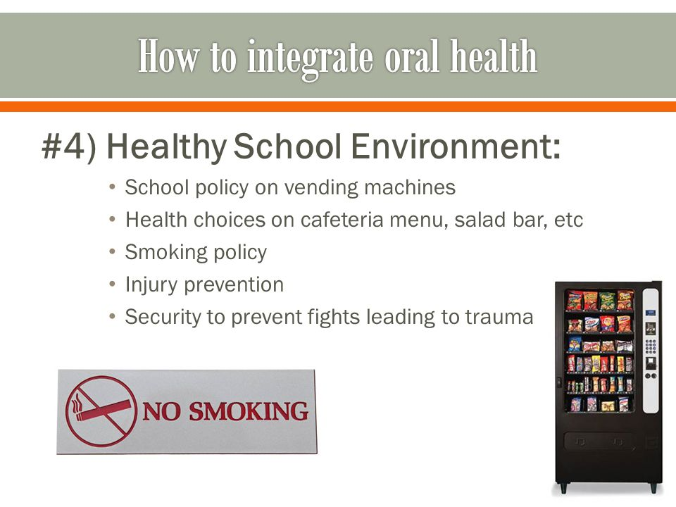 #4) Healthy School Environment: School policy on vending machines Health choices on cafeteria menu, salad bar, etc Smoking policy Injury prevention Se