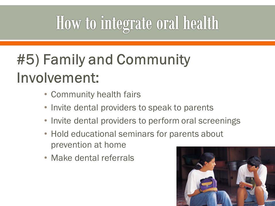 #5) Family and Community Involvement: Community health fairs Invite dental providers to speak to parents Invite dental providers to perform oral scree