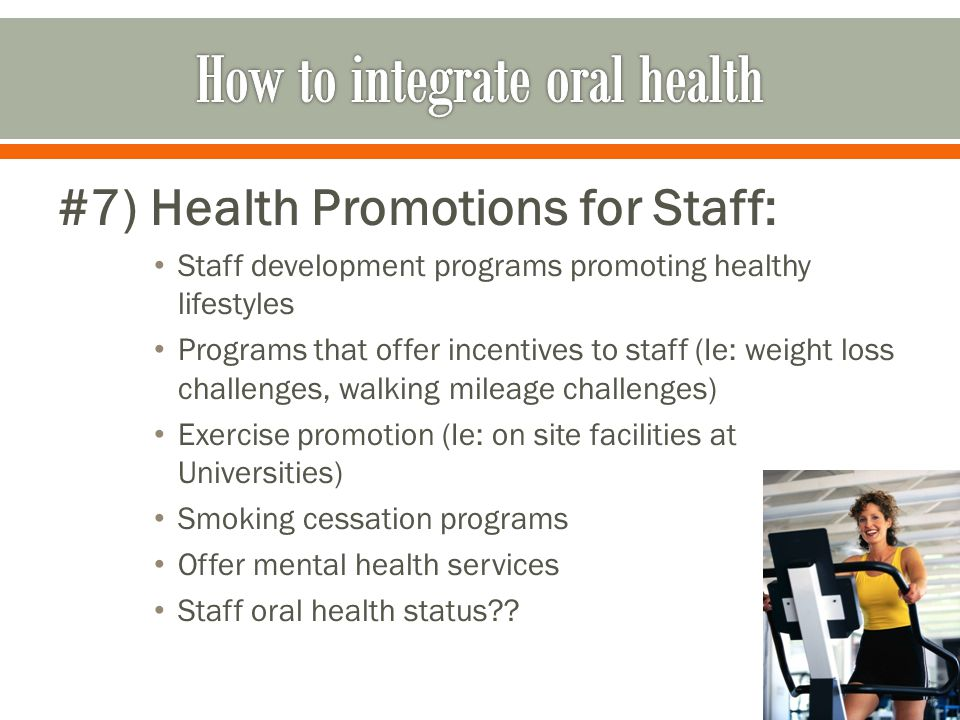 #7) Health Promotions for Staff: Staff development programs promoting healthy lifestyles Programs that offer incentives to staff (Ie: weight loss chal