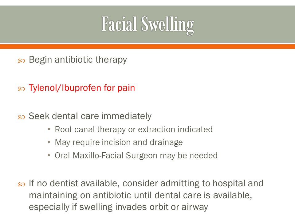  Begin antibiotic therapy  Tylenol/Ibuprofen for pain  Seek dental care immediately Root canal therapy or extraction indicated May require incision