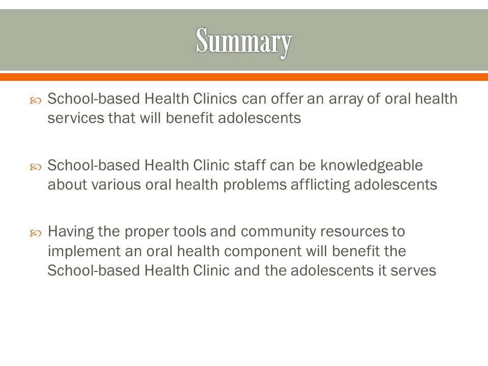  School-based Health Clinics can offer an array of oral health services that will benefit adolescents  School-based Health Clinic staff can be knowl
