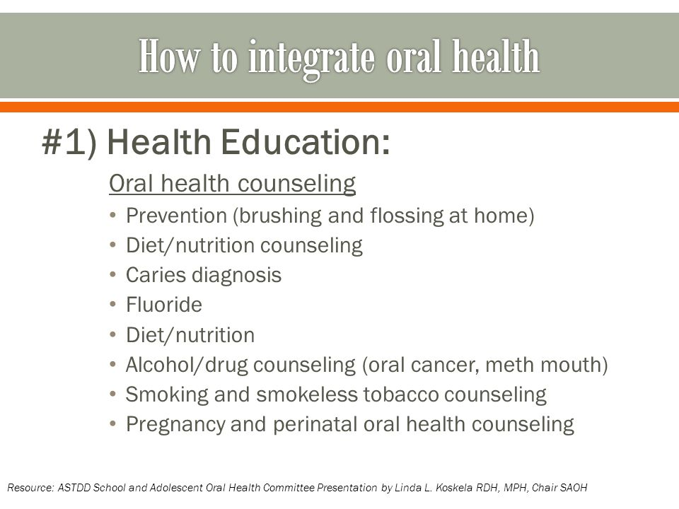 #1) Health Education: Oral health counseling Prevention (brushing and flossing at home) Diet/nutrition counseling Caries diagnosis Fluoride Diet/nutri
