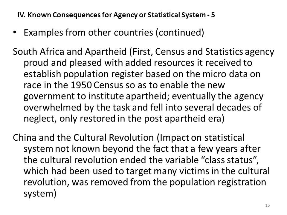 IV. Known Consequences for Agency or Statistical System - 5 Examples from other countries (continued) South Africa and Apartheid (First, Census and St