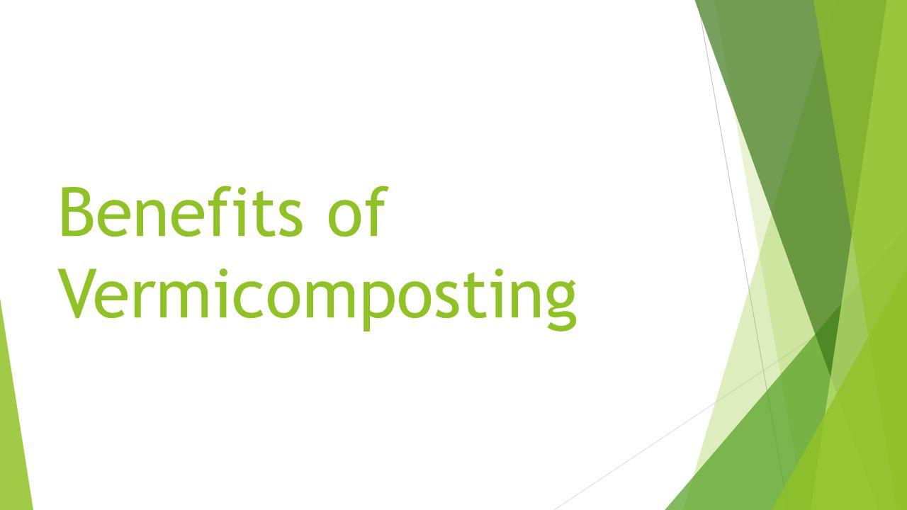Benefits of Vermicomposting