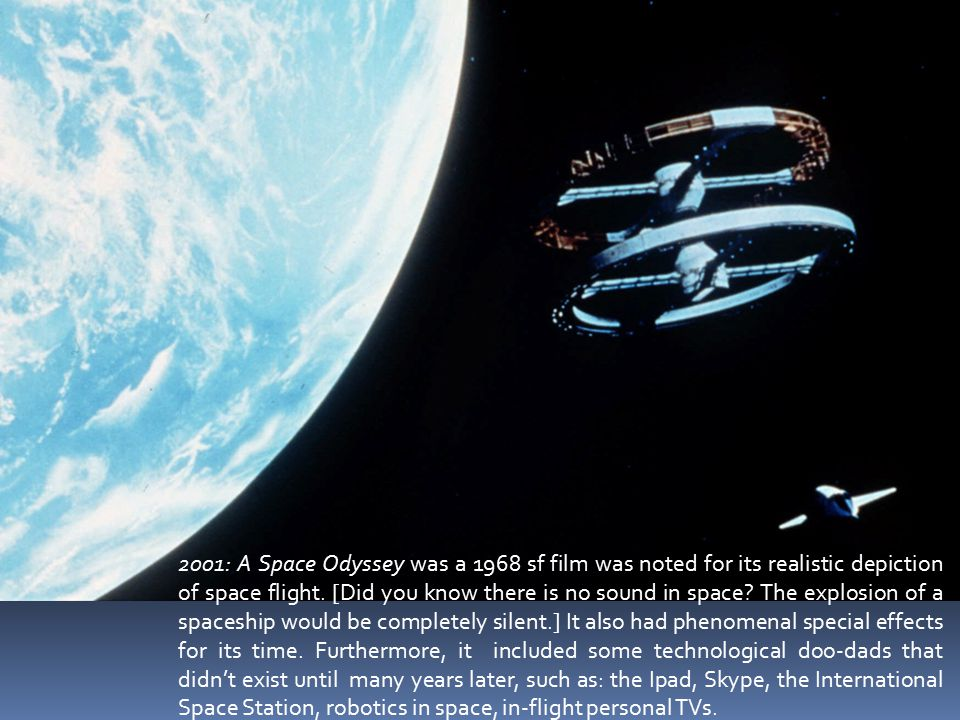 2001: A Space Odyssey was a 1968 sf film was noted for its realistic depiction of space flight.
