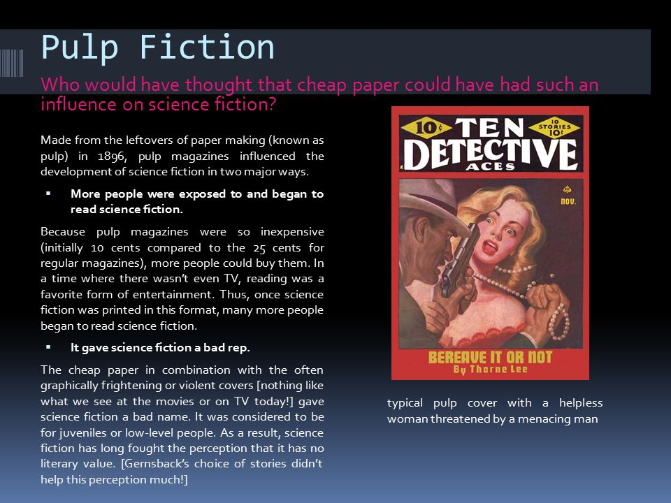 Pulp Fiction Who would have thought that cheap paper could have had such an influence on science fiction.