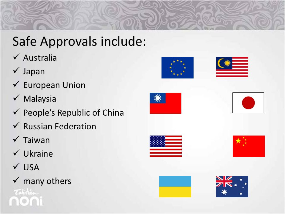Safe Approvals include: Australia Japan European Union Malaysia People's Republic of China Russian Federation Taiwan Ukraine USA many others