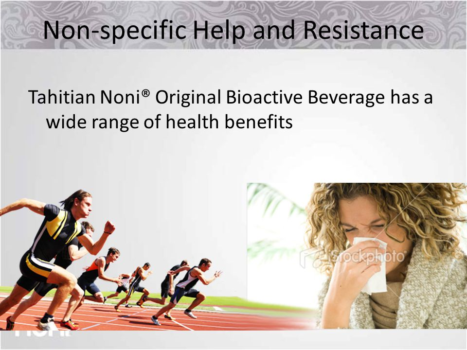 Non-specific Help and Resistance Tahitian Noni® Original Bioactive Beverage has a wide range of health benefits
