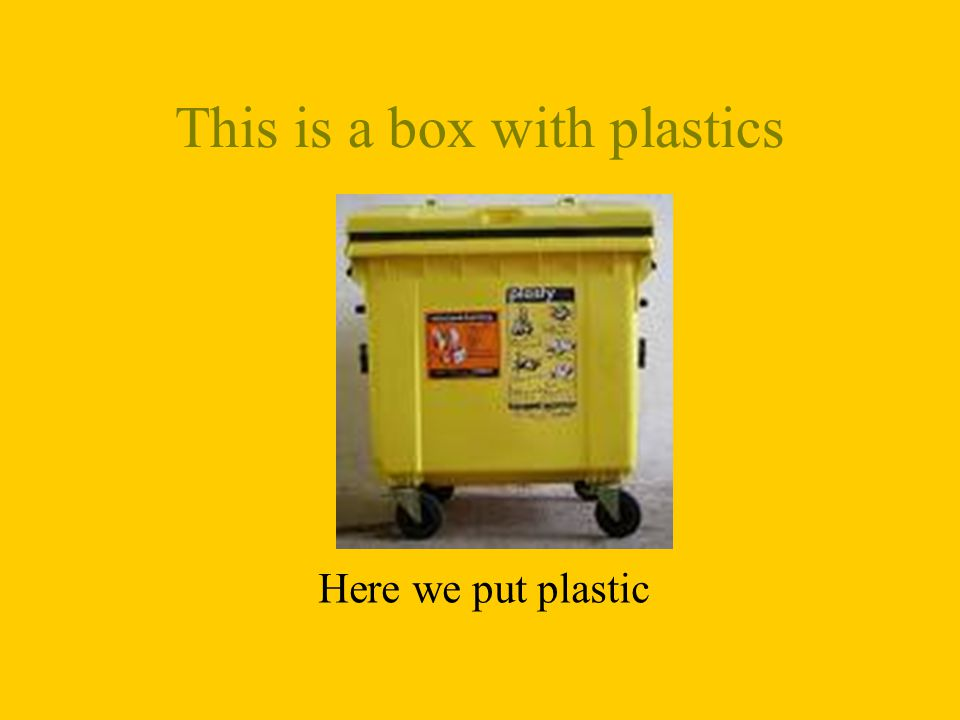 This is a box with plastics Here we put plastic