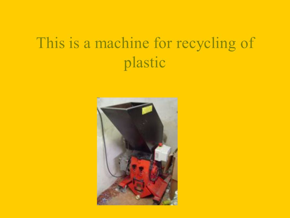 This is a machine for recycling of plastic