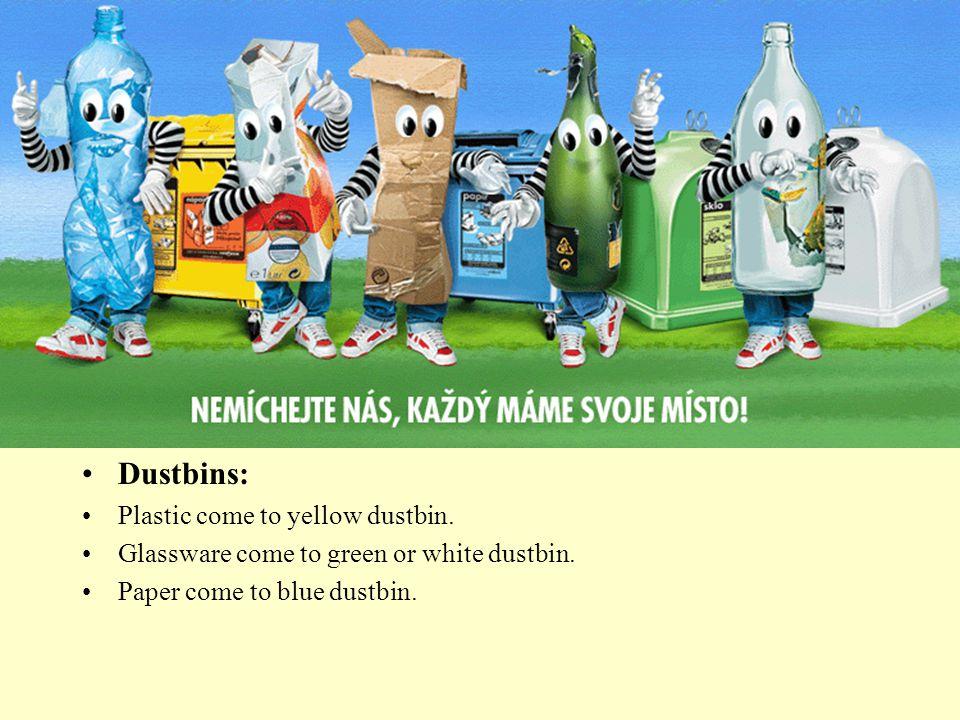 Dustbins: Plastic come to yellow dustbin. Glassware come to green or white dustbin.