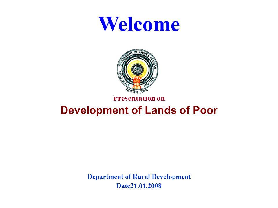 Welcome Presentation on Development of Lands of Poor Department of Rural Development Date31.01.2008
