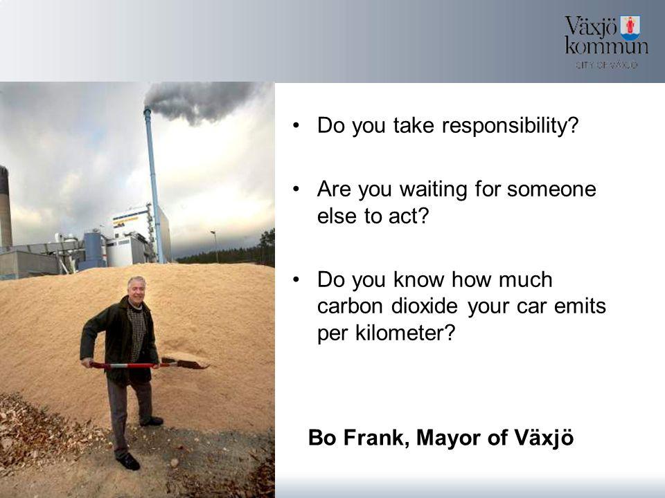 Bo Frank, Mayor of Växjö Do you take responsibility.