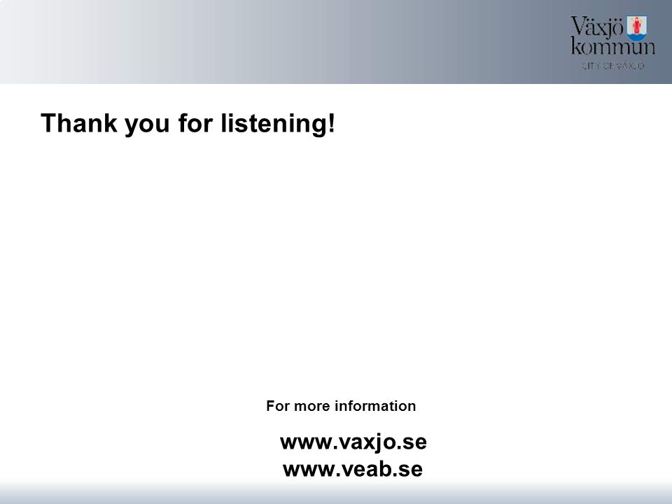 Thank you for listening! For more information www.vaxjo.se www.veab.se