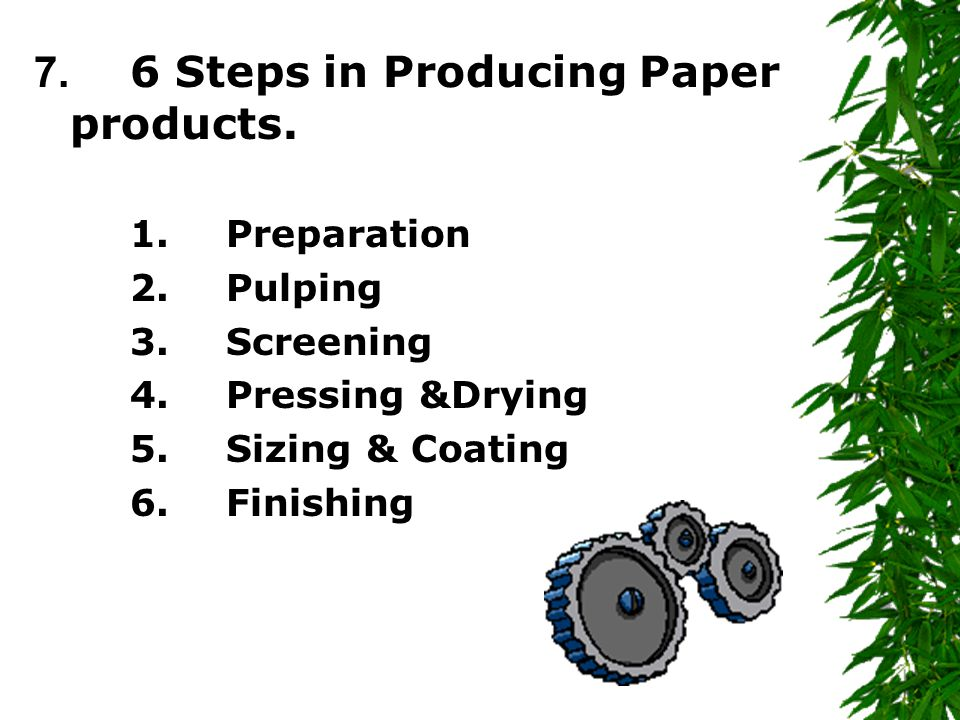 7. 6 Steps in Producing Paper products.