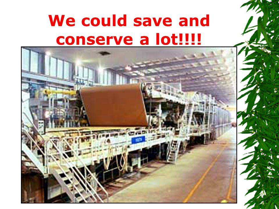 We could save and conserve a lot!!!!