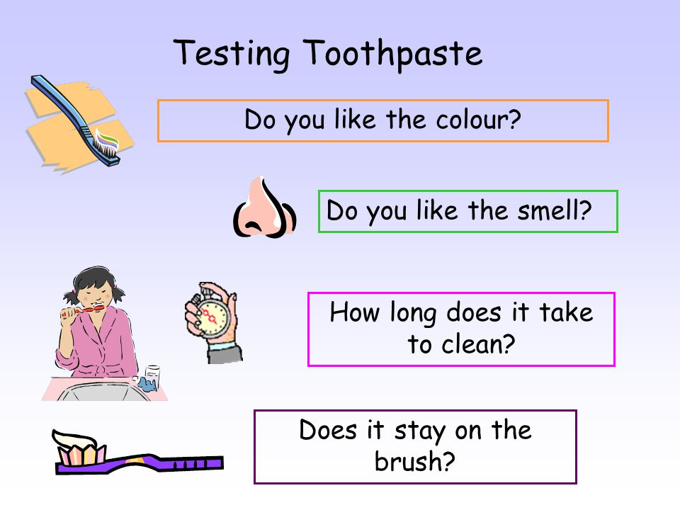 Testing Toothpaste Do you like the colour. Do you like the smell.