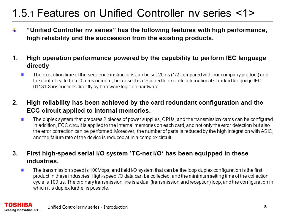8Unified Controller nv series - Introduction 1.5.1 Features on Unified Controller nv series Unified Controller nv series has the following features with high performance, high reliability and the succession from the existing products.