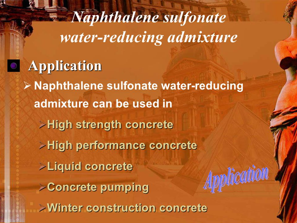 Naphthalene sulfonate water-reducing admixture  Naphthalene sulfonate water-reducing admixture can be used in  High strength concrete  High perform