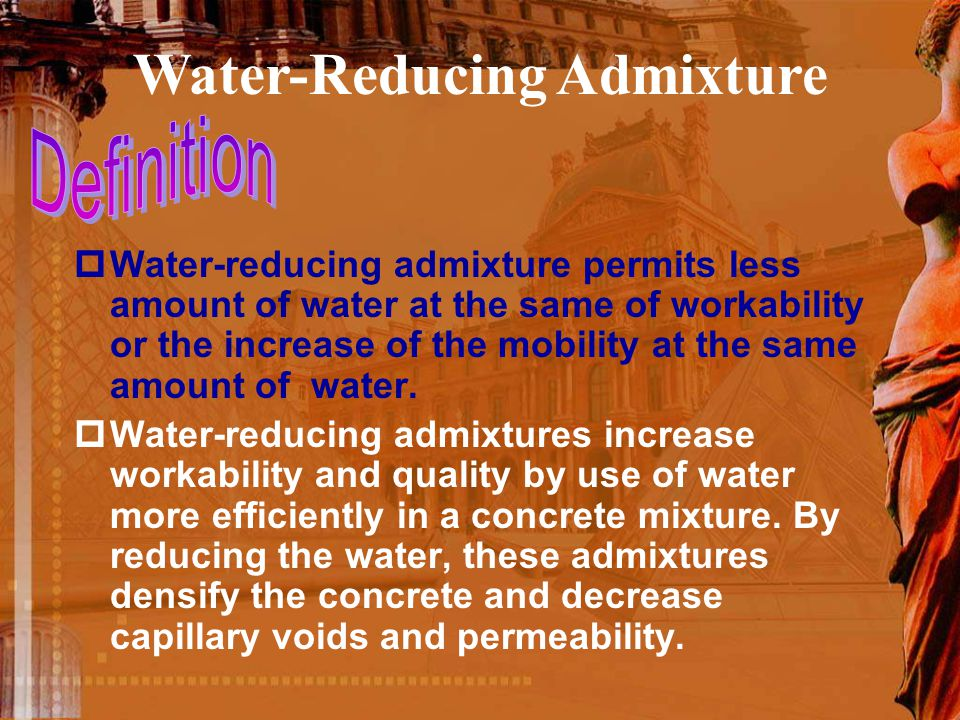  Water-reducing admixture permits less amount of water at the same of workability or the increase of the mobility at the same amount of water.  Wate