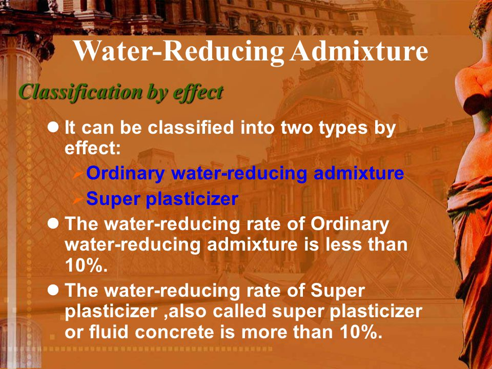 Classification by effect It can be classified into two types by effect:  Ordinary water-reducing admixture  Super plasticizer The water-reducing rat