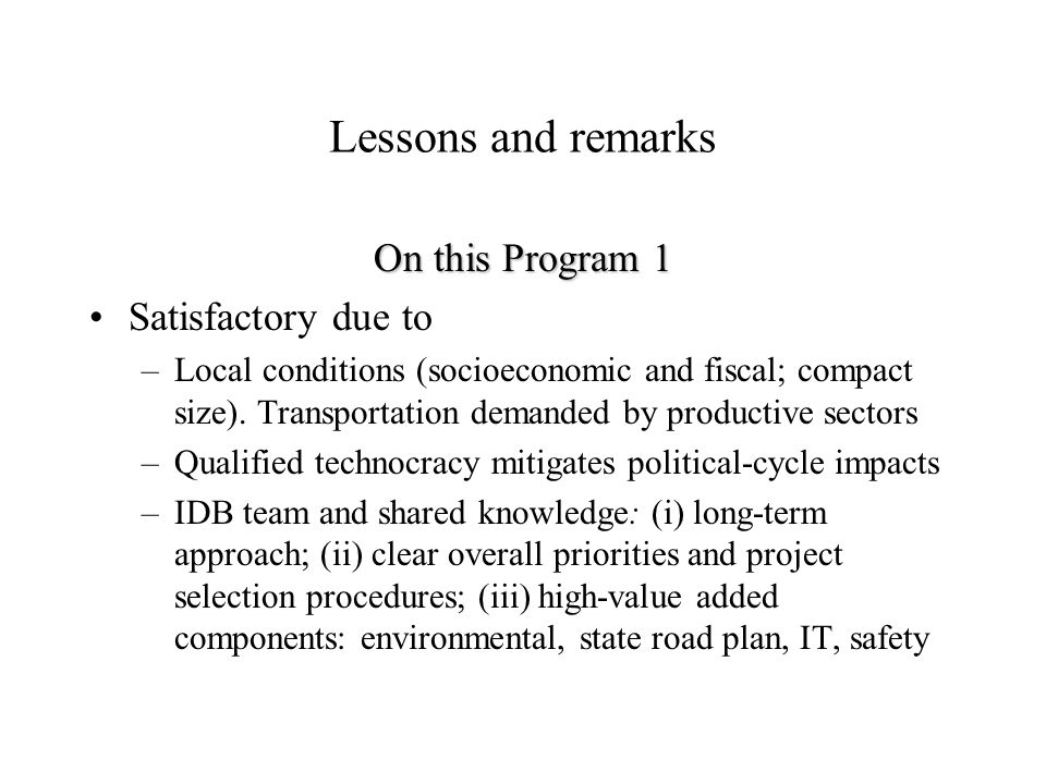 Lessons and remarks On this Program 1 Satisfactory due to –Local conditions (socioeconomic and fiscal; compact size).