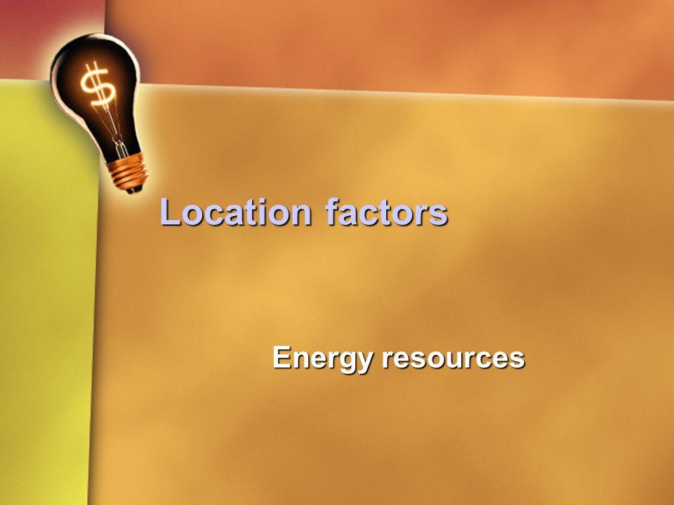 Location factors Energy resources