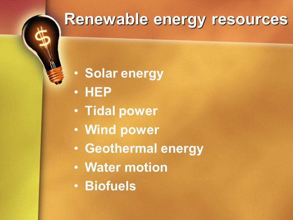 Renewable energy resources Solar energy HEP Tidal power Wind power Geothermal energy Water motion Biofuels