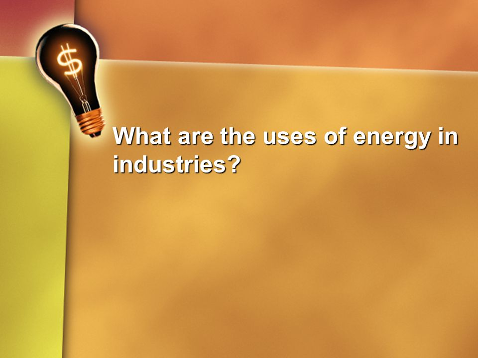 What are the uses of energy in industries?
