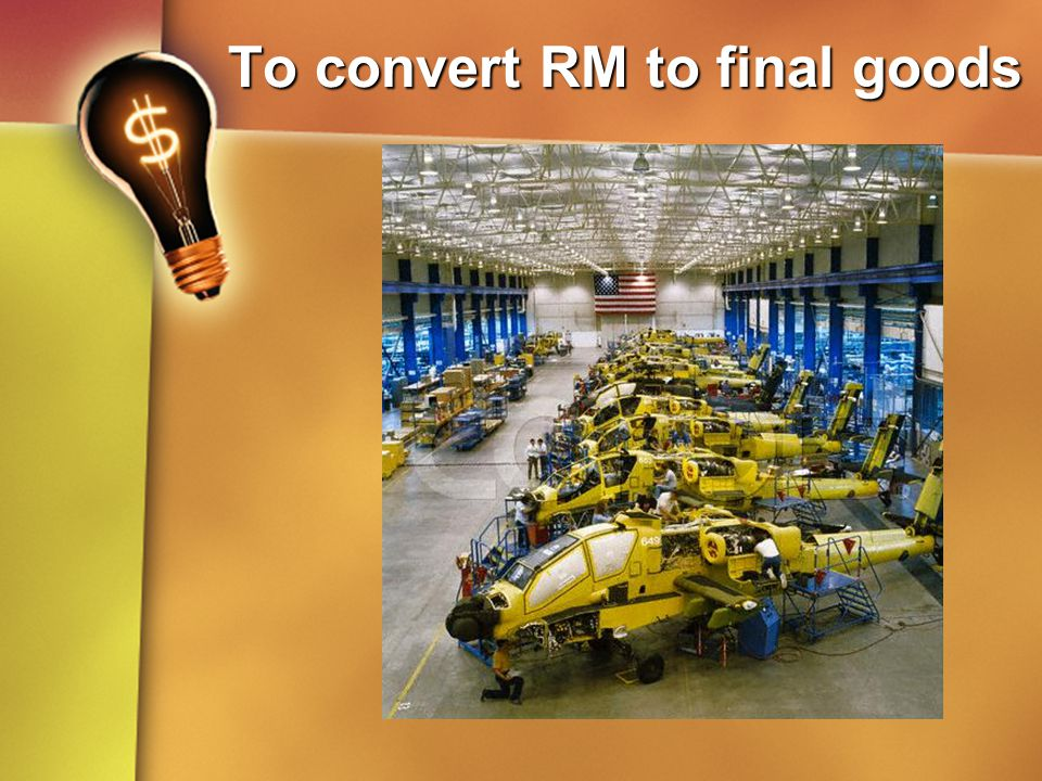 To convert RM to final goods