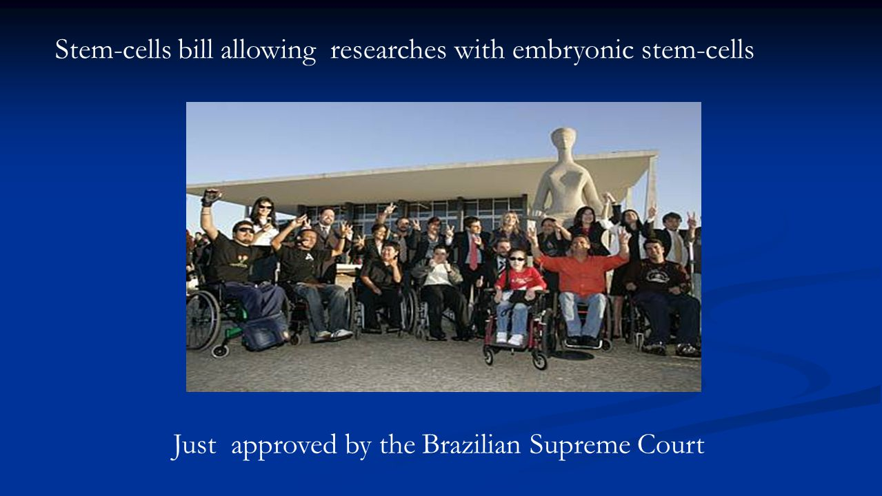 Stem-cells bill allowing researches with embryonic stem-cells Just approved by the Brazilian Supreme Court