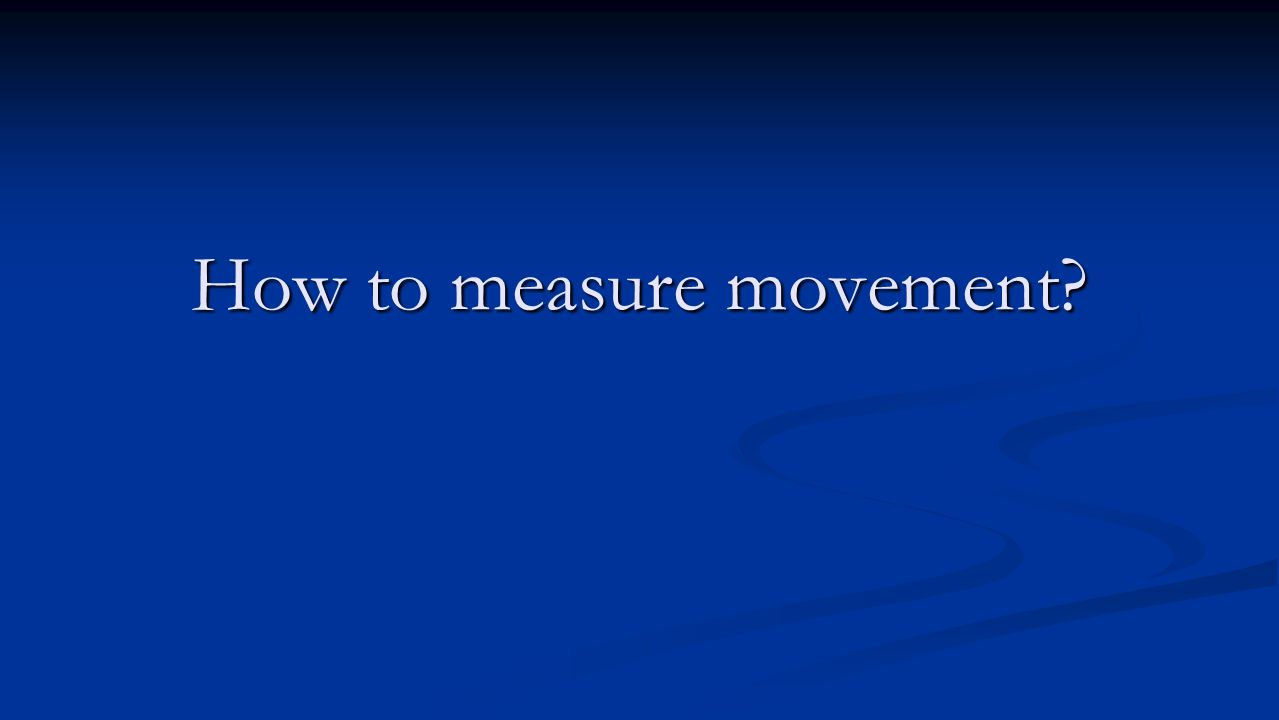 How to measure movement