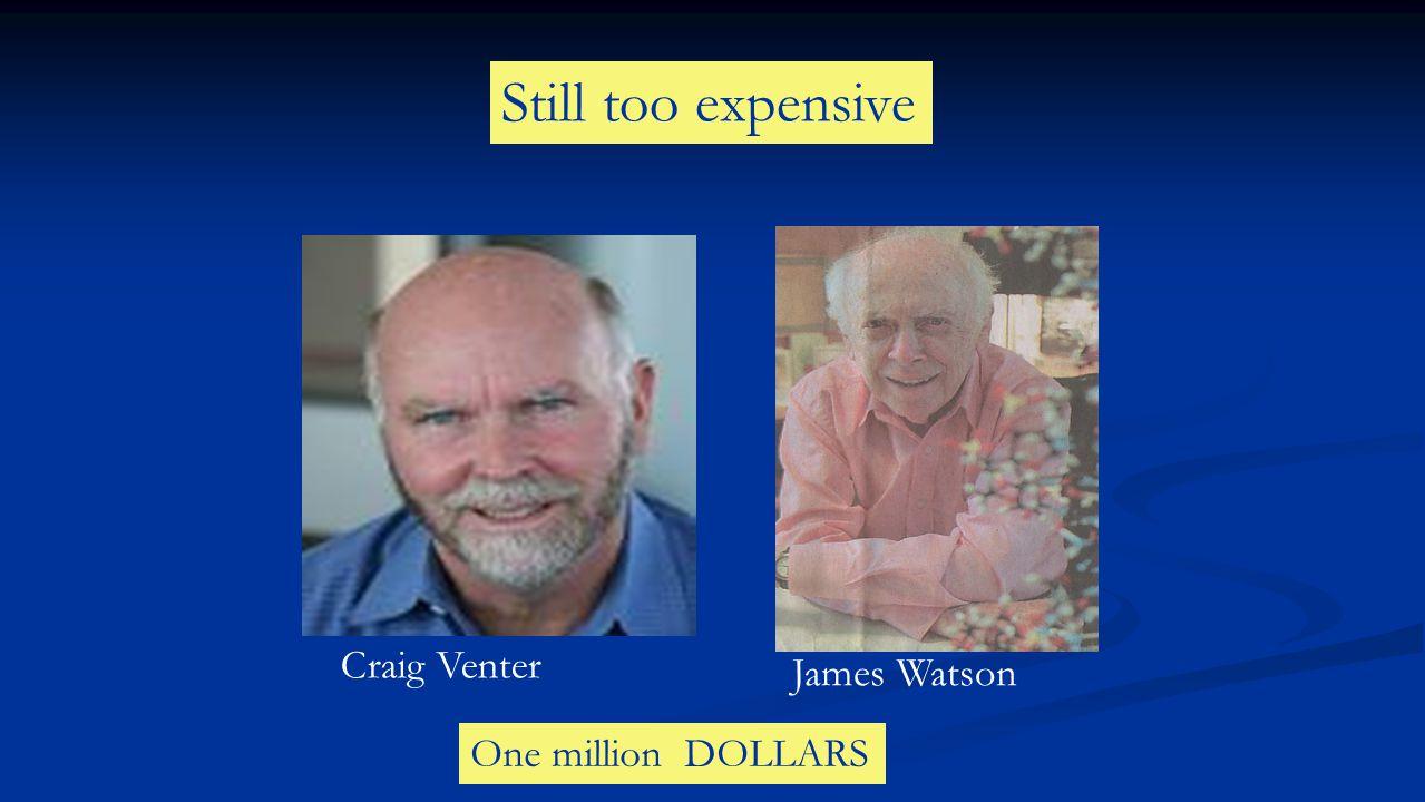 Still too expensive One million DOLLARS Craig Venter James Watson