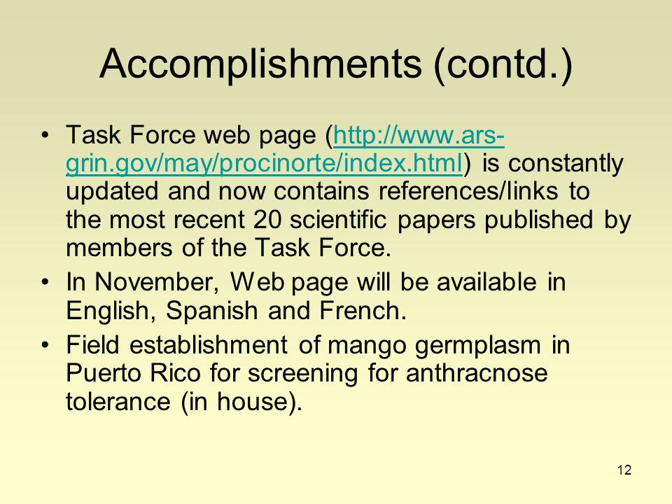12 Accomplishments (contd.) Task Force web page (http://www.ars- grin.gov/may/procinorte/index.html) is constantly updated and now contains references/links to the most recent 20 scientific papers published by members of the Task Force.http://www.ars- grin.gov/may/procinorte/index.html In November, Web page will be available in English, Spanish and French.