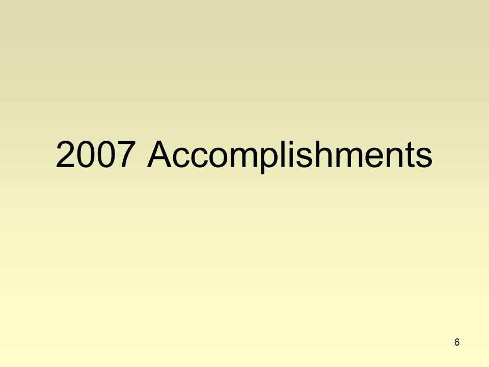 6 2007 Accomplishments