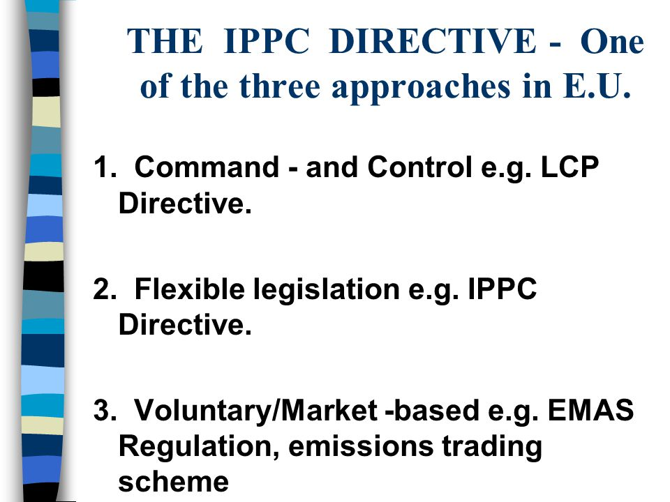 THE IPPC DIRECTIVE - One of the three approaches in E.U.