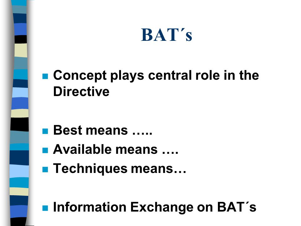 BAT´s n Concept plays central role in the Directive n Best means …..